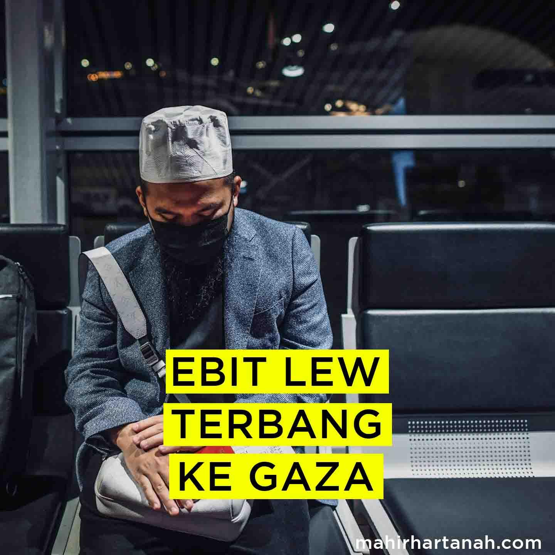 EBIT LEW TERBANG KE GAZA
