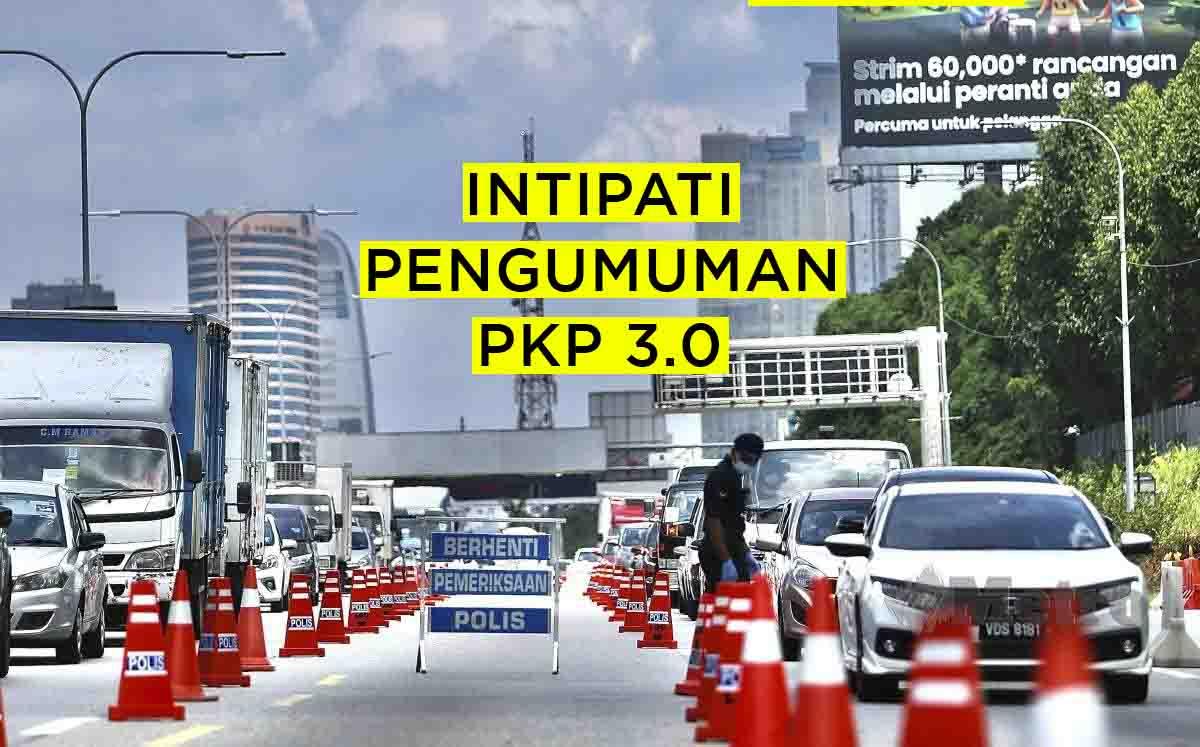 INTIPATI PENGUMUMAN PKP 3.0 OLEH MENTERI KANAN DAN KP KKM PADA HARI SABTU, 22.5.2021 @ 5.30 PETANG.
