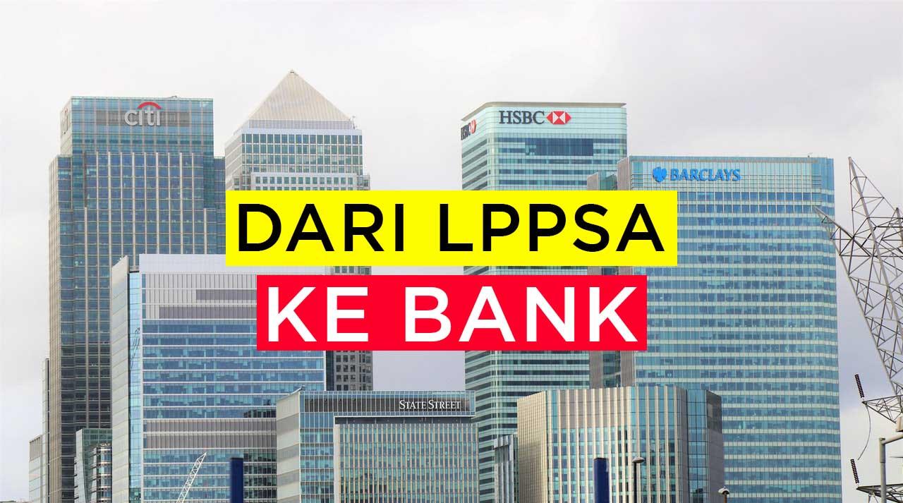 4 LANGKAH TUKAR LPPSA KE BANK